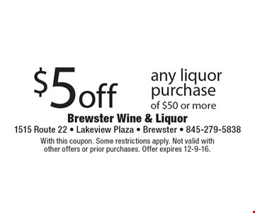$5off any liquor purchase of $50 or more. With this coupon. Some restrictions apply. Not valid with other offers or prior purchases. Offer expires 12-9-16.
