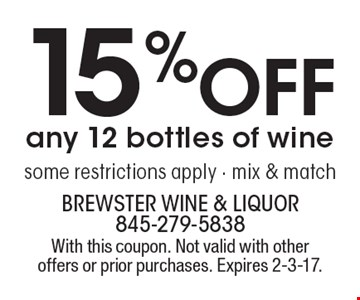 15% Off any 12 bottles of wines. Some restrictions apply - mix & match. With this coupon. Not valid with other offers or prior purchases. Expires 2-3-17.