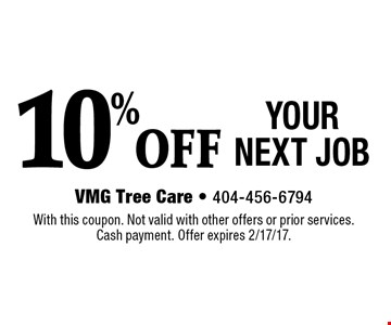 10% OFF YOUR NEXT JOB. With this coupon. Not valid with other offers or prior services. Cash payment. Offer expires 2/17/17.