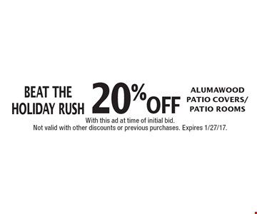 BEAT THE HOLIDAY RUSH 20% off Alumawood Patio Covers/Patio Rooms. With this ad at time of initial bid. Not valid with other discounts or previous purchases. Expires 1/27/17.