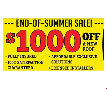 End-Of-Summer-Sale! $1000 off a new roof. Fully insured, 100% satisfaction guaranteed, affordable exclusive solutions and licensed installer. Expires 10/28/16.