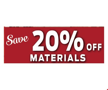 Save 20% off materials