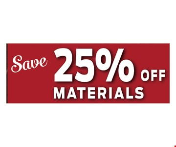 Save 25% off materials