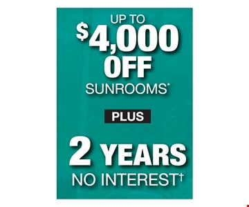 up to $4,000 off Sunrooms plus 2 yr no interest