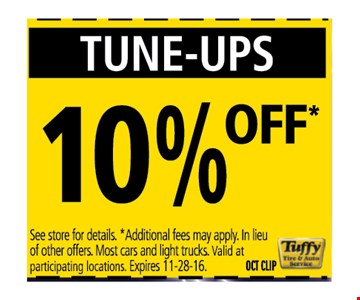 Tune -up 10% OFFSee store for details * Additional fees may apply. in lieu of other offers . most cars and light trucks . valid at participating locations.