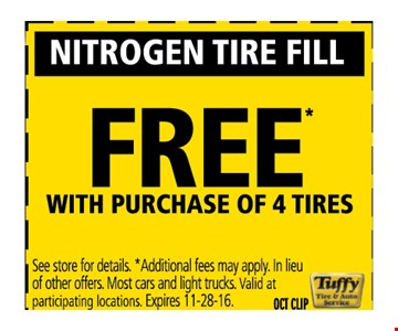 Nitrogen tire fill Free with Purchase of 4 tires  see store for details,  Additional Fee may apply. In Lieu of other offers . Most cars and light trucks. valid at participating location.