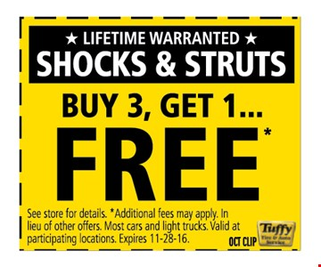Lifetime warranted Shocks and struts  Buy 3, Get 1 FREEsee store for details,  Additional Fee may apply. In Lieu of other offers . Most cars and light trucks. valid at participating location.