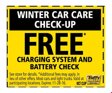 Winter car Car check-up Free charging system and battery checkAdditional Fee may apply. In Lieu of other offers . Most cars and light trucks. valid at participating location.