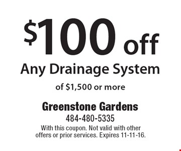 $100 off Any Drainage System of $1,500 or more. With this coupon. Not valid with other offers or prior services. Expires 11-11-16.