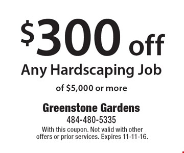 $300 off Any Hardscaping Job of $5,000 or more. With this coupon. Not valid with other offers or prior services. Expires 11-11-16.