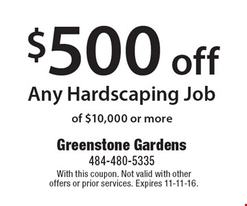 $500 off Any Hardscaping Job of $10,000 or more. With this coupon. Not valid with other offers or prior services. Expires 11-11-16.