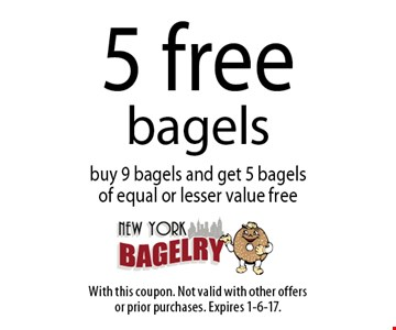 5 free bagels buy 9 bagels and get 5 bagelsof equal or lesser value free. With this coupon. Not valid with other offersor prior purchases. Expires 1-6-17.