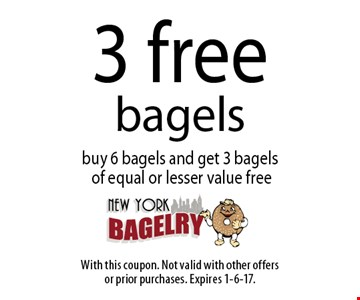 3 free bagels buy 6 bagels and get 3 bagels of equal or lesser value free. With this coupon. Not valid with other offersor prior purchases. Expires 1-6-17.