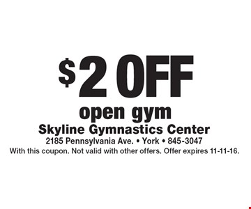 $2 off open gym. With this coupon. Not valid with other offers. Offer expires 11-11-16.