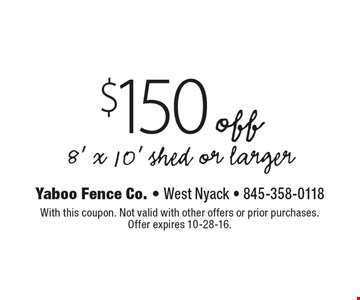 $150 off 8' x 10' shed or larger. With this coupon. Not valid with other offers or prior purchases.Offer expires 10-28-16.