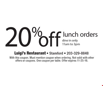 20% off lunch orders dine in only 11am to 3pm. With this coupon. Must mention coupon when ordering. Not valid with other offers or coupons. One coupon per table. Offer expires 11-25-16.