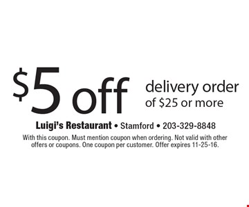 $5 off delivery order of $25 or more. With this coupon. Must mention coupon when ordering. Not valid with other offers or coupons. One coupon per customer. Offer expires 11-25-16.