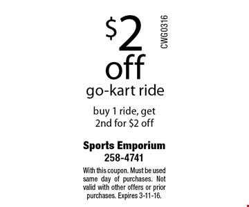 $2 off go-kart ride buy 1 ride, get 2nd for $2 off. With this coupon. Must be used same day of purchases. Not valid with other offers or prior purchases. Expires 3-11-16.