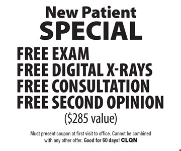 New Patient Special Free Exam, Digital X-Rays, Consultation and Second Opinion ($285 value). Must present coupon at first visit to office. Cannot be combined with any other offer. Good for 60 days! CLQN
