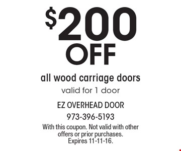 $200 Off All Wood Carriage Doors. Valid for 1 door. With this coupon. Not valid with other offers or prior purchases. Expires 11-11-16.