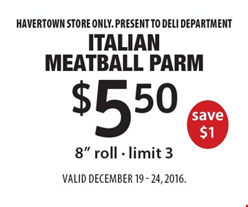 $5.50 Italian Meatball Parm save $18