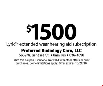 $1500 LyricTM extended wear hearing aid subscription. With this coupon. Limit one. Not valid with other offers or prior purchases. Some limitations apply. Offer expires 10/28/16.