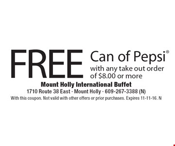 FREE Can of Pepsi with any take out order of $8.00 or more. With this coupon. Not valid with other offers or prior purchases. Expires 11-11-16. N