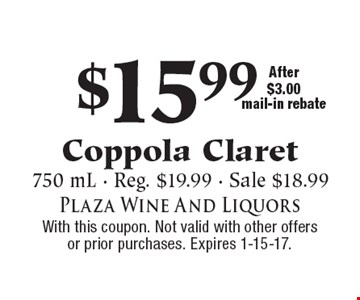 $15.99 Coppola Claret. 750 mL - Reg. $19.99 - Sale $18.99. After $3.00 mail-in rebate. With this coupon. Not valid with other offers or prior purchases. Expires 1-15-17.