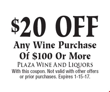 $20 Off Any Wine Purchase Of $100 Or More. With this coupon. Not valid with other offers or prior purchases. Expires 1-15-17.