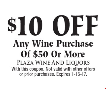 $10 Off Any Wine Purchase Of $50 Or More. With this coupon. Not valid with other offers or prior purchases. Expires 1-15-17.