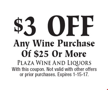 $3 Off Any Wine Purchase Of $25 Or More. With this coupon. Not valid with other offers or prior purchases. Expires 1-15-17.