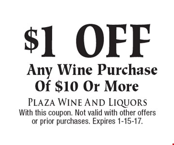 $1 Off Any Wine Purchase Of $10 Or More. With this coupon. Not valid with other offers or prior purchases. Expires 1-15-17.