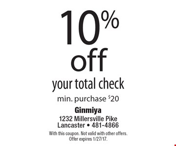 10% off your total check. min. purchase $20. With this coupon. Not valid with other offers. Offer expires 1/27/17.