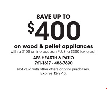 SAVE UP TO $400 on wood & pellet appliances with a $100 online coupon PLUS, a $300 tax credit. Not valid with other offers or prior purchases. Expires 12-9-16.