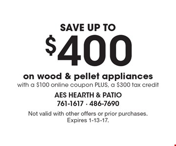 SAVE UP TO $400 on wood & pellet appliances with a $100 online coupon PLUS, a $300 tax credit. Not valid with other offers or prior purchases. Expires 1-13-17.