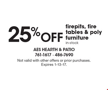 25% OFF firepits, fire tables & poly furniture in-stock. Not valid with other offers or prior purchases. Expires 1-13-17.