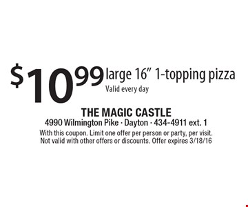 "$10.99 large 16"" 1-topping pizza. Valid every day. With this coupon. Limit one offer per person or party, per visit. Not valid with other offers or discounts. Offer expires 3/18/16"