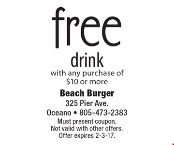 free drink with any purchase of $10 or more. Must present coupon. Not valid with other offers. Offer expires 2-3-17.