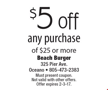 $5 off any purchase of $25 or more. Must present coupon. Not valid with other offers. Offer expires 2-3-17.