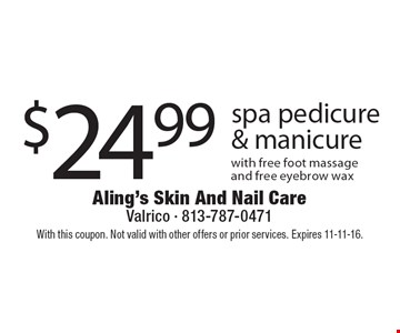 $24.99 spa pedicure & manicure with free foot massage and free eyebrow wax. With this coupon. Not valid with other offers or prior services. Expires 11-11-16.