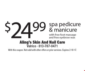$24.99 spa pedicure & manicure with free foot massage and free eyebrow wax. With this coupon. Not valid with other offers or prior services. Expires 2-10-17.