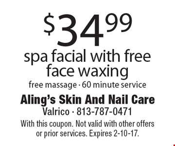$34.99 spa facial with free face waxing free massage - 60 minute service. With this coupon. Not valid with other offers or prior services. Expires 2-10-17.