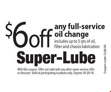$6 off any full-service oil change includes up to 5 qts of oil, filter and chassis lubrication. With this coupon. Offer not valid with any other same-service offeror discount. Valid at participating locations only. Expires 10-28-16.