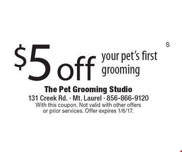 $5 off your pet's first grooming. With this coupon. Not valid with other offers or prior services. Offer expires 1/6/17.
