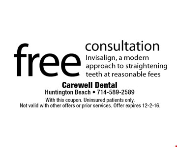 Free consultation. Invisalign, a modern approach to straightening teeth at reasonable fees. With this coupon. Uninsured patients only. Not valid with other offers or prior services. Offer expires 12-2-16.