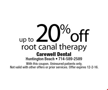 Up to 20% off root canal therapy. With this coupon. Uninsured patients only. Not valid with other offers or prior services. Offer expires 12-2-16.