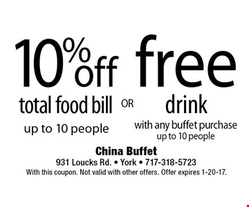 free drink with any buffet purchase up to 10 people OR 10% off total food bill up to 10 people. With this coupon. Not valid with other offers. Offer expires 1-20-17.