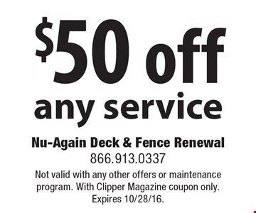 $50 off any service. Not valid with any other offers or maintenance program. With Clipper Magazine coupon only. Expires 10/28/16.