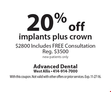 20% off implants plus crown $2800 Includes FREE Consultation Reg. $3500 new patients only. With this coupon. Not valid with other offers or prior services. Exp. 11-27-16.