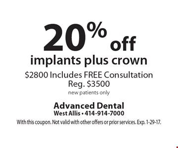 20% off implants plus crown. $2800. Includes FREE Consultation. Reg. $3500 new patients only. With this coupon. Not valid with other offers or prior services. Exp. 1-29-17.
